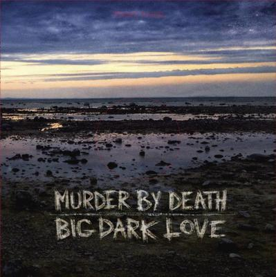 Murder By Death - Big Dark Love