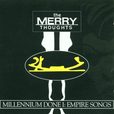 the merry thoughts - millenium done I empire songs