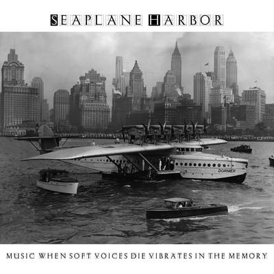 seaplane harbor - music when soft voices die vibrates in the memory