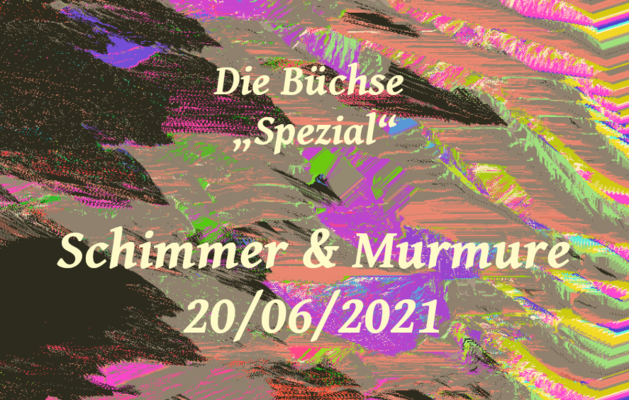 """A colorful but abstract drawing with waves. On top text: Die Büchse """"Spezial"""" – Schimmer & Murmure 20/06/2021"""