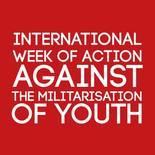 die internationale Aktionswoche gegen die Militarisierung der Jugend