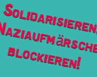 Solidarisieren, Naziaufmärche blockieren!
