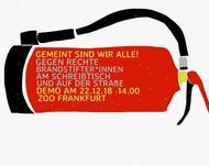 """Feuerlöscher mit Aufschrift: """"Gemeint sind wir alle. Gegen Rechte Brandstifter*innen am Schreibtisch und auf der Straße. Demo am 22.12.2018 14:00 Uhr. Zoo Frankfurt."""