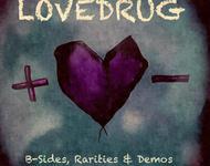 lovedrug - b-sides, rarities & demos