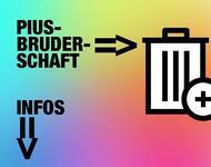 Regenbogenfarbener Hintergrund - Piusbruderschaft mit Pfeil in den Muelleimer - Infos mit Pfeil nach unten